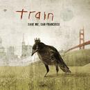 Save Me, San Francisco/Train