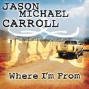 Where I'm From/Jason Michael Carroll