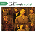 Playlist: The Very Best Of Toad The Wet Sprocket/Toad The Wet Sprocket