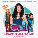Leave It All To Me (Theme from iCarly) (Album Version) feat.Drake Bell/Miranda Cosgrove