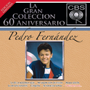 La Gran Coleccion Del 60 Aniversario CBS - Pedro Fernandez/Pedro Fernández