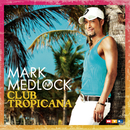 Club Tropicana/Mark Medlock