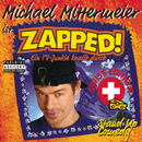 Zapped! - Swiss Edition/Michael Mittermeier