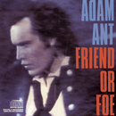 Friend Or Foe/Adam Ant