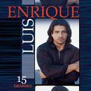 15 Grandes Exitos/Luis Enrique