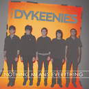 Nothing Means Everything/The Dykeenies