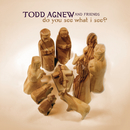 Do You See What I See?/Todd Agnew