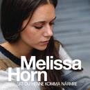 Lät du henne komma närmre/Melissa Horn