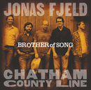 Brother Of Song/Jonas Fjeld & Chatham County Line