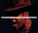 A Gente Ainda Nao Sonhou/Carlinhos Brown