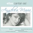 Ellas Cantan Asi/Angélica María
