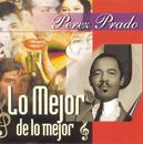 Lo Mejor De Lo Mejor/Pérez Prado