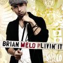 Livin' It/Brian Melo