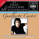 La Gran Coleccion Del 60 Aniversario CBS - Gualberto Castro/Gualberto Castro