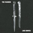Like Knives/The Fashion
