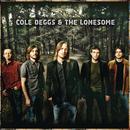 Cole Deggs & The Lonesome/Cole Deggs & The Lonesome