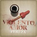 Violento Amor/Pereza