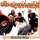 Afrociberdelia/Chico Science & Nação Zumbi