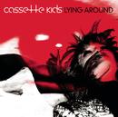 Lying Around/Cassette Kids