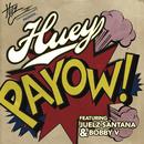 PaYOW! (Explicit Version)( feat.Juelz Santana & Bobby V)/Huey