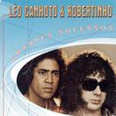 Grandes Sucessos - Léo Canhoto & Robertinho/Léo Canhoto & Robertinho