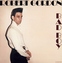 Bad Boy/Robert Gordon