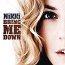 Bring Me Down/Nikki
