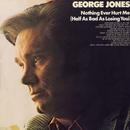 Nothing Ever Hurt Me (Half As Bad As Losing You)/George Jones