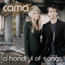 A Handful Of Songs/Cama
