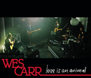 Love Is An Animal/Wes Carr