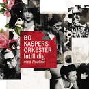 Intill dig (Med Pauline)/Bo Kaspers Orkester