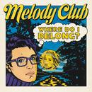 Where Do I Belong/Melody Club
