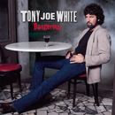 Dangerous/Tony Joe White