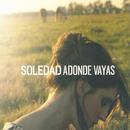 Adonde Vayas/Soledad