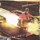 Ain't Got No Cadillac/Eddie Meduza