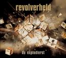 Du explodierst/Revolverheld
