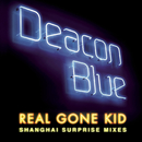 Real Gone Kid/Deacon Blue