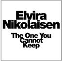 The One You Cannot Keep/Elvira Nikolaisen