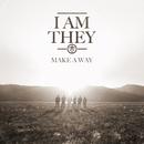 Make a Way (Radio Version)/I AM THEY