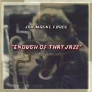 Enough Of That Jazz/Jan Magne Førde