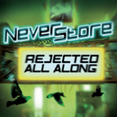 Rejected All Along/Neverstore