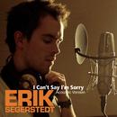 I Can't Say I'm Sorry (Acoustic Version)/Erik Segerstedt