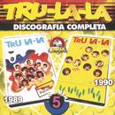 Tru La La  Discografia Completa Volumen 5/Tru La La