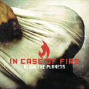 Align The Planets/In Case of Fire