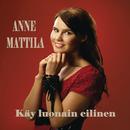 Käy luonain eilinen/Anne Mattila