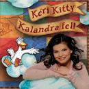 Kalandra fel/Kitty Kéri