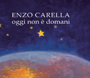 Oggi Non E' Domani/Enzo Carella