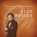 Folclore - La Colección - Aldo Monges/Aldo Monges