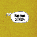 Stupide Creature/Kama