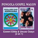 Ezweni Elihle & Umbuzo Ozaya/Pongola Gospel Wagon